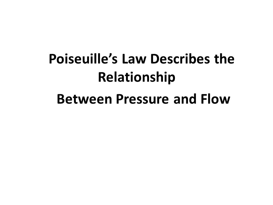 Poiseuille's Law Describes the Relationship Between Pressure and Flow