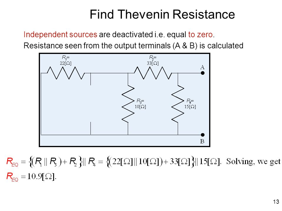 13 Find Thevenin Resistance Independent sources are deactivated i.e.