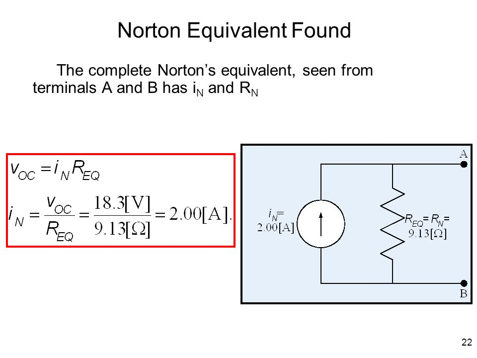 22 Norton Equivalent Found The complete Norton ' s equivalent, seen from terminals A and B has i N and R N