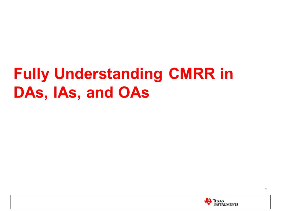 1 Fully Understanding CMRR in DAs, IAs, and OAs