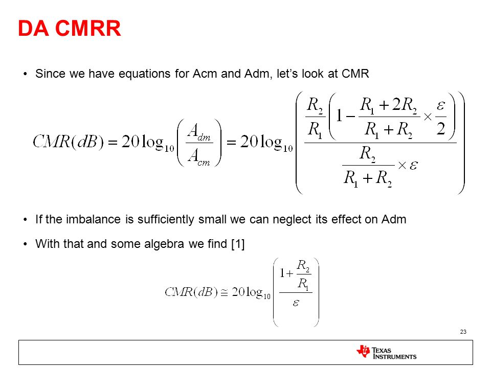 23 DA CMRR Since we have equations for Acm and Adm, let's look at CMR If the imbalance is sufficiently small we can neglect its effect on Adm With that and some algebra we find [1]