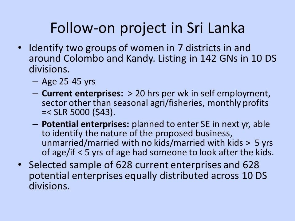 Follow-on project in Sri Lanka Identify two groups of women in 7 districts in and around Colombo and Kandy.