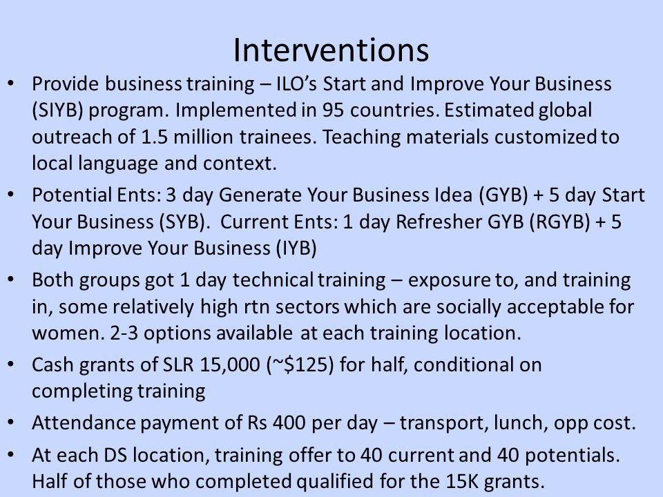 Interventions Provide business training – ILO's Start and Improve Your Business (SIYB) program.
