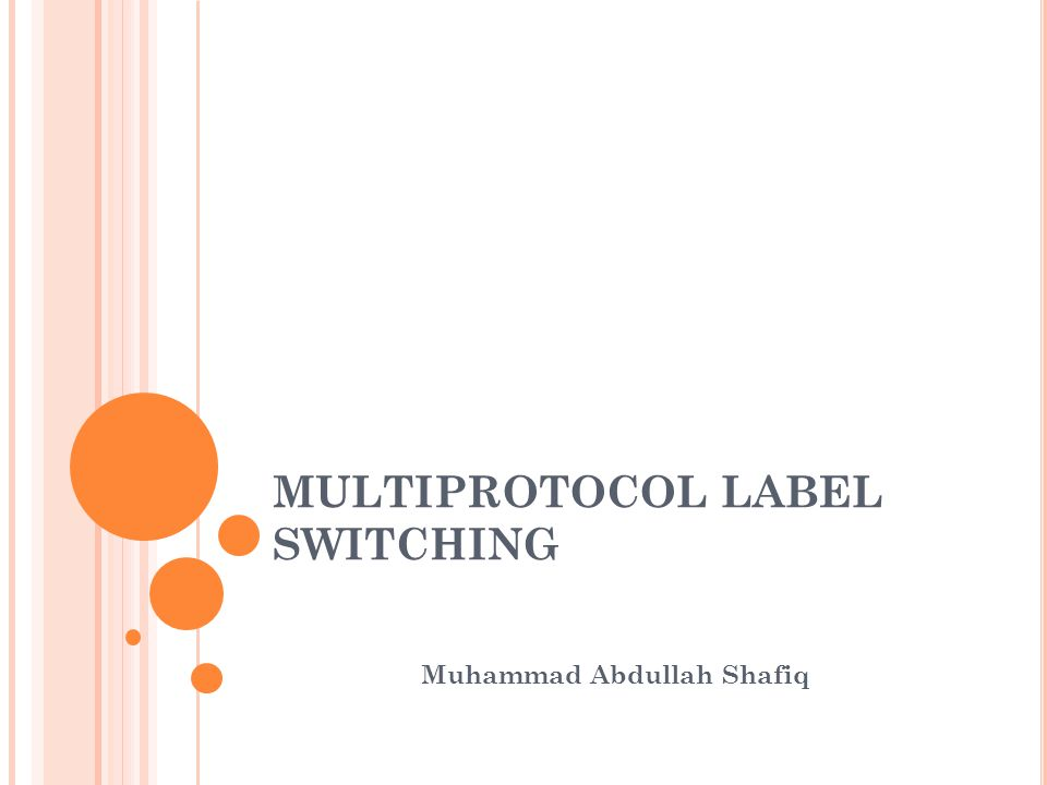 MULTIPROTOCOL LABEL SWITCHING Muhammad Abdullah Shafiq