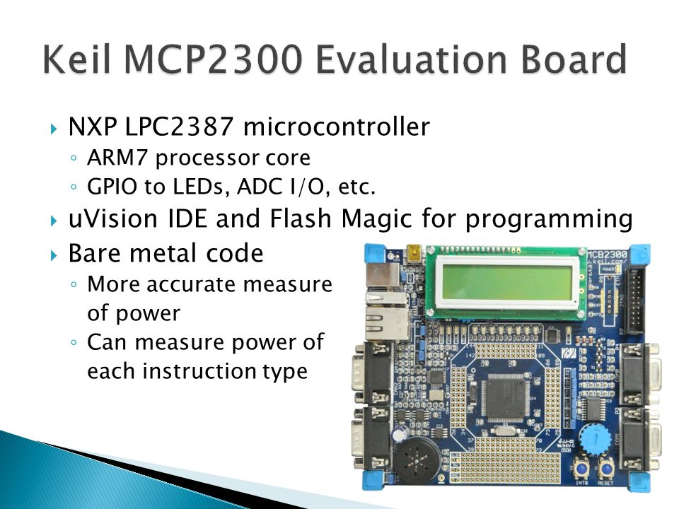  NXP LPC2387 microcontroller ◦ ARM7 processor core ◦ GPIO to LEDs, ADC I/O, etc.