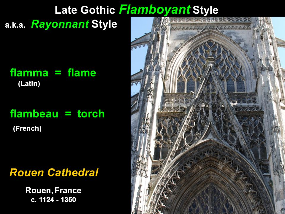 flamma = flame (Latin) flambeau = torch (French) Rouen Cathedral Rouen, France c.