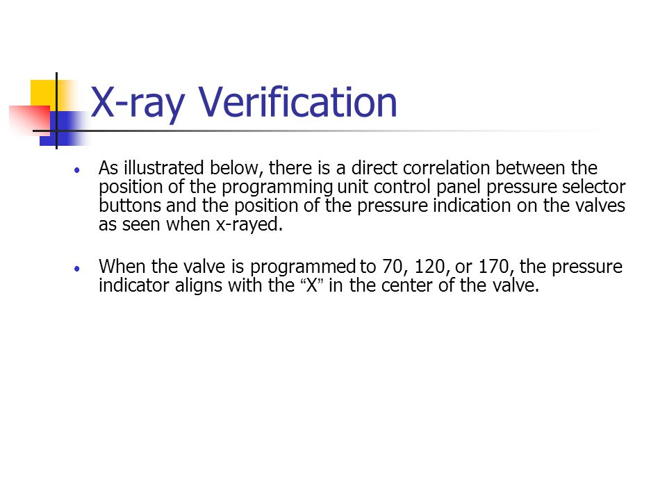X-ray Verification  As illustrated below, there is a direct correlation between the position of the programming unit control panel pressure selector buttons and the position of the pressure indication on the valves as seen when x-rayed.