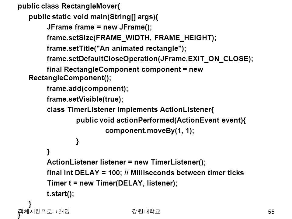 public class RectangleMover{ public static void main(String[] args){ JFrame frame = new JFrame(); frame.setSize(FRAME_WIDTH, FRAME_HEIGHT); frame.setT