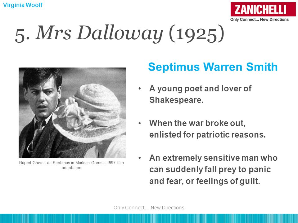 5. Mrs Dalloway (1925) Septimus Warren Smith A young poet and lover of Shakespeare.
