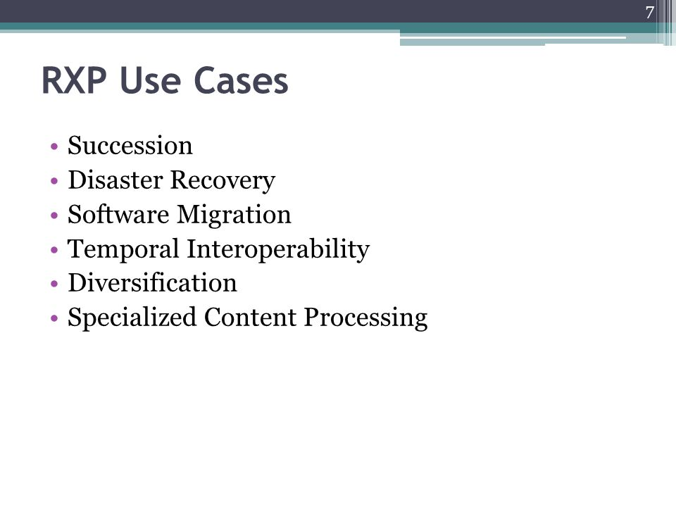 RXP Use Cases Succession Disaster Recovery Software Migration Temporal Interoperability Diversification Specialized Content Processing 7