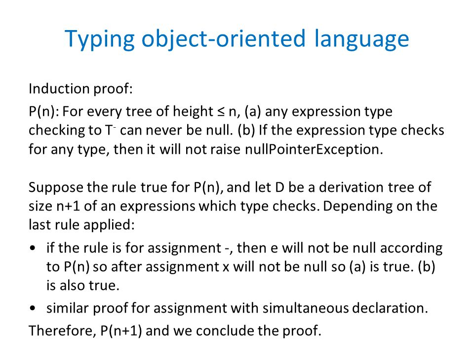 Typing object-oriented language Induction proof: P(n): For every tree of height ≤ n, (a) any expression type checking to T - can never be null.
