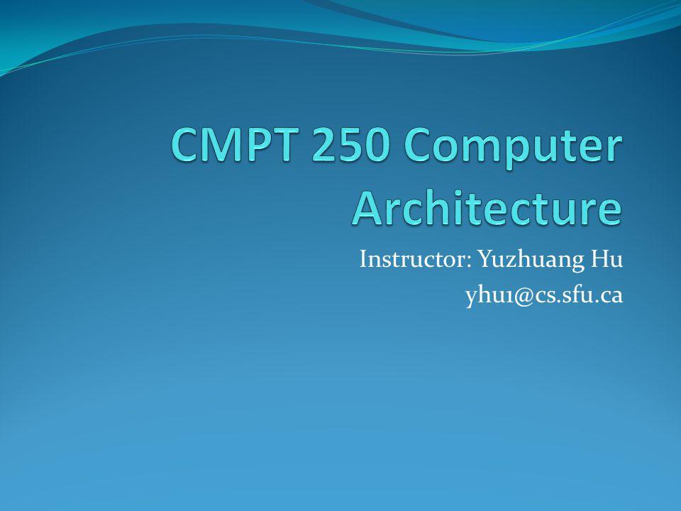 Instructor: Yuzhuang Hu yhu1@cs.sfu.ca