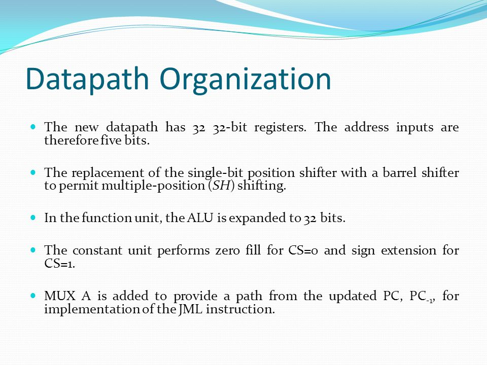 Datapath Organization The new datapath has 32 32-bit registers. The address inputs are therefore five bits. The replacement of the single-bit position