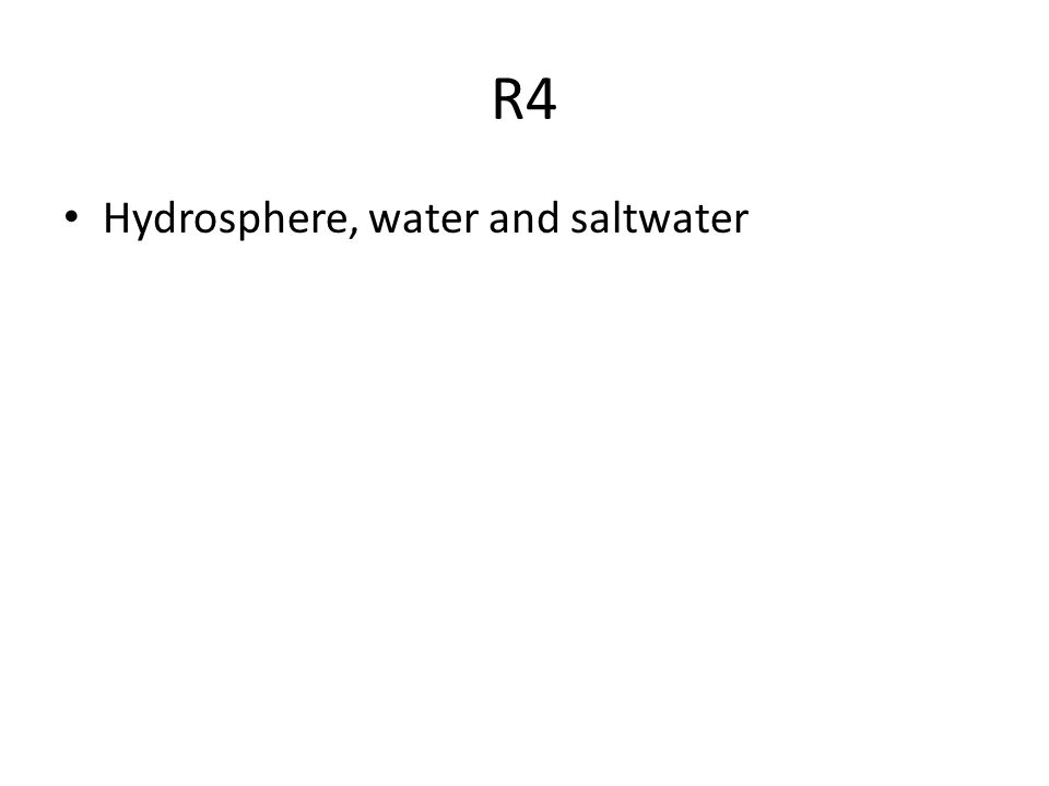 R4 Hydrosphere, water and saltwater