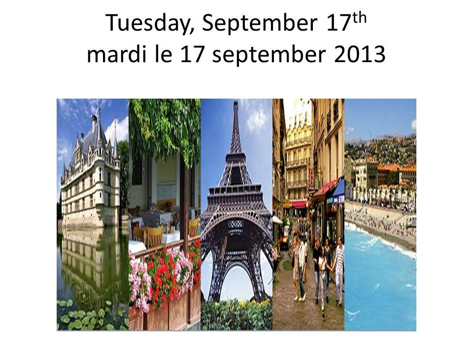 Tuesday, September 17 th mardi le 17 september 2013