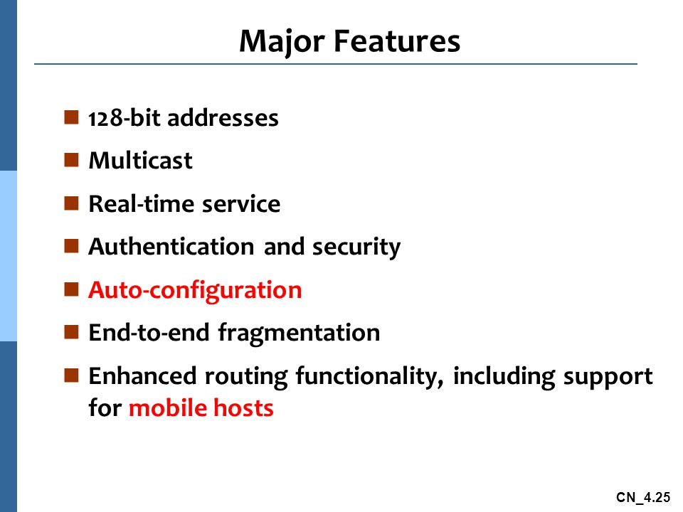 CN_4.25 Major Features n 128-bit addresses n Multicast n Real-time service n Authentication and security n Auto-configuration n End-to-end fragmentati