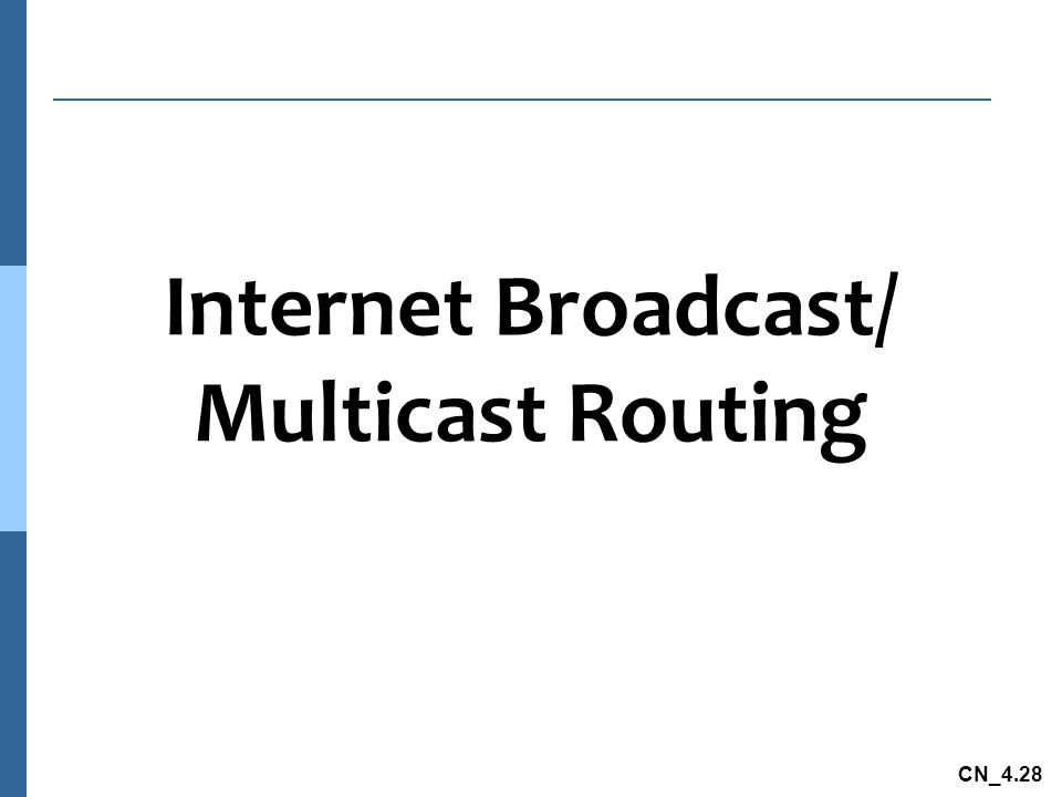 CN_4.28 Internet Broadcast/ Multicast Routing