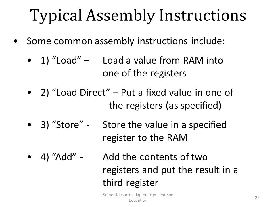 "Typical Assembly Instructions Some common assembly instructions include: 1) ""Load"" – Load a value from RAM into one of the registers 2) ""Load Direct"""