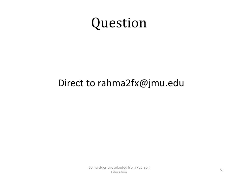 Question Direct to rahma2fx@jmu.edu 51 Some sldes are adapted from Pearson Education