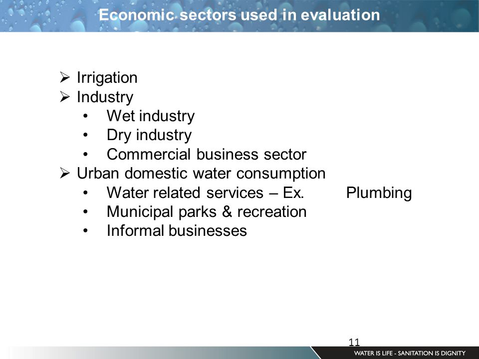 11 Economic sectors used in evaluation  Irrigation  Industry Wet industry Dry industry Commercial business sector  Urban domestic water consumption Water related services – Ex.