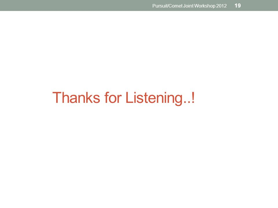 Thanks for Listening..! Pursuit/Comet Joint Workshop 2012 19