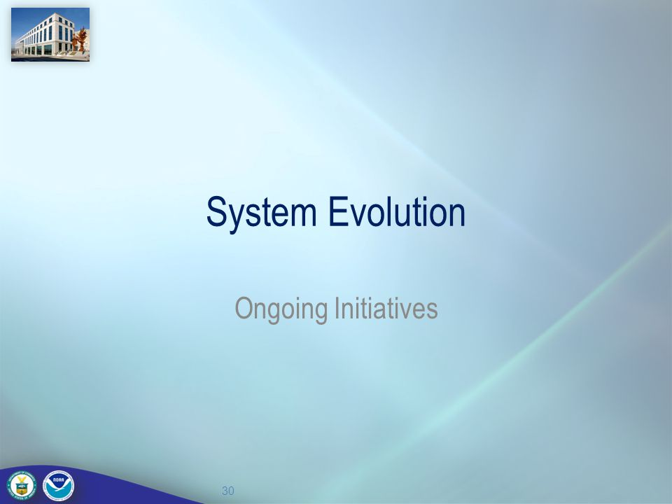System Evolution Ongoing Initiatives 30