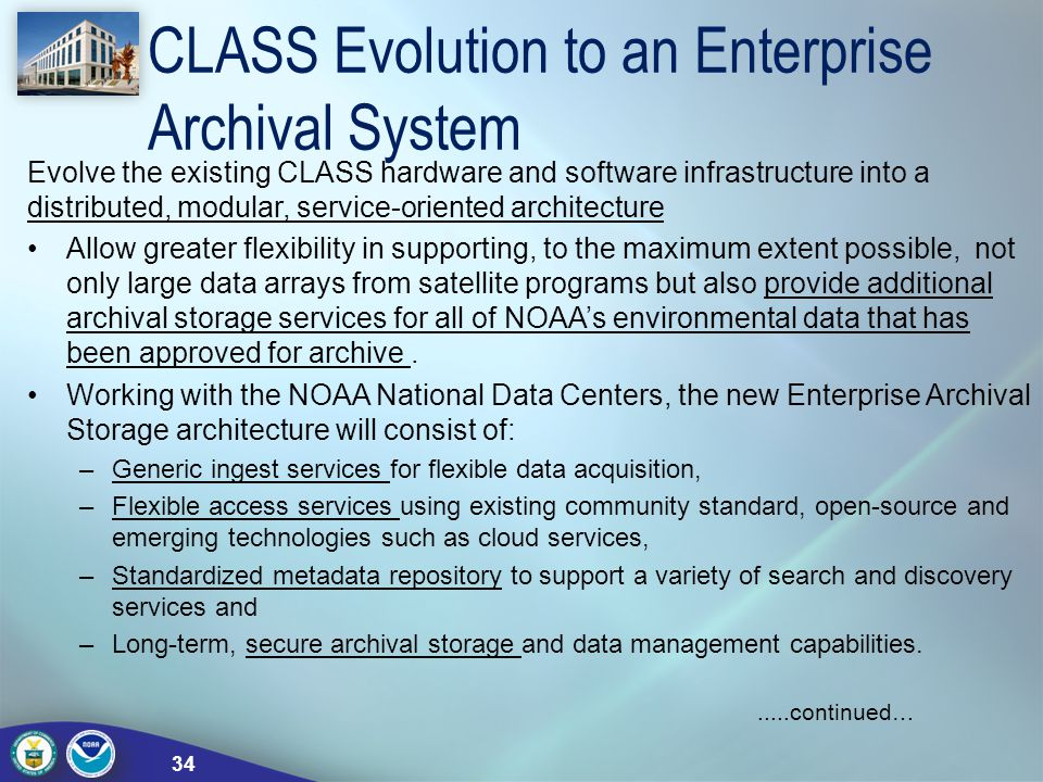 CLASS Evolution to an Enterprise Archival System Evolve the existing CLASS hardware and software infrastructure into a distributed, modular, service-o