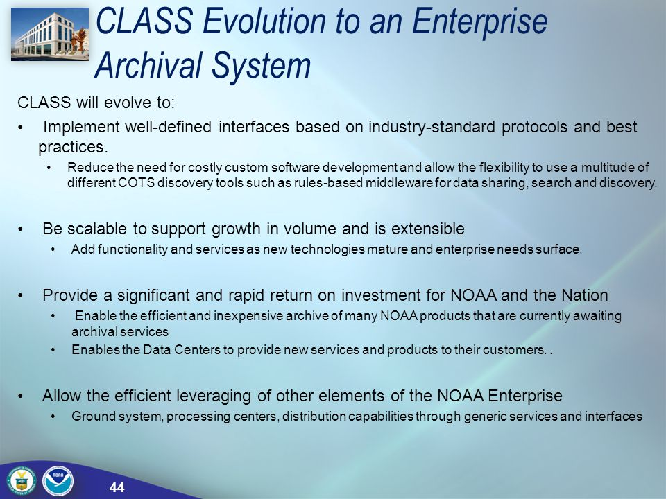 CLASS Evolution to an Enterprise Archival System CLASS will evolve to: Implement well-defined interfaces based on industry-standard protocols and best