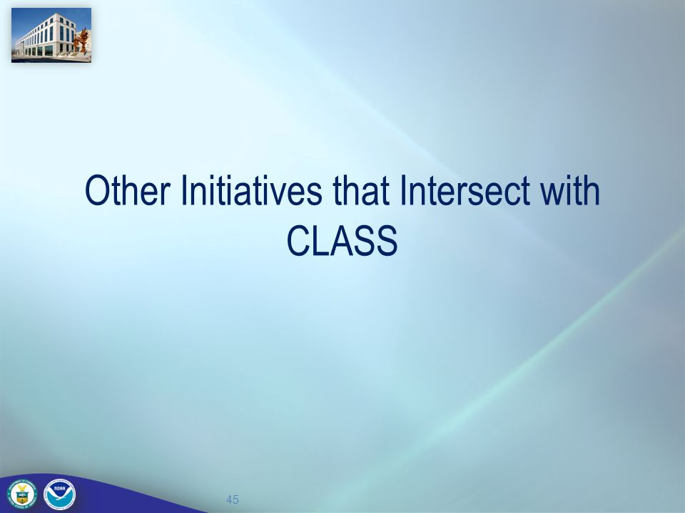 Other Initiatives that Intersect with CLASS 45