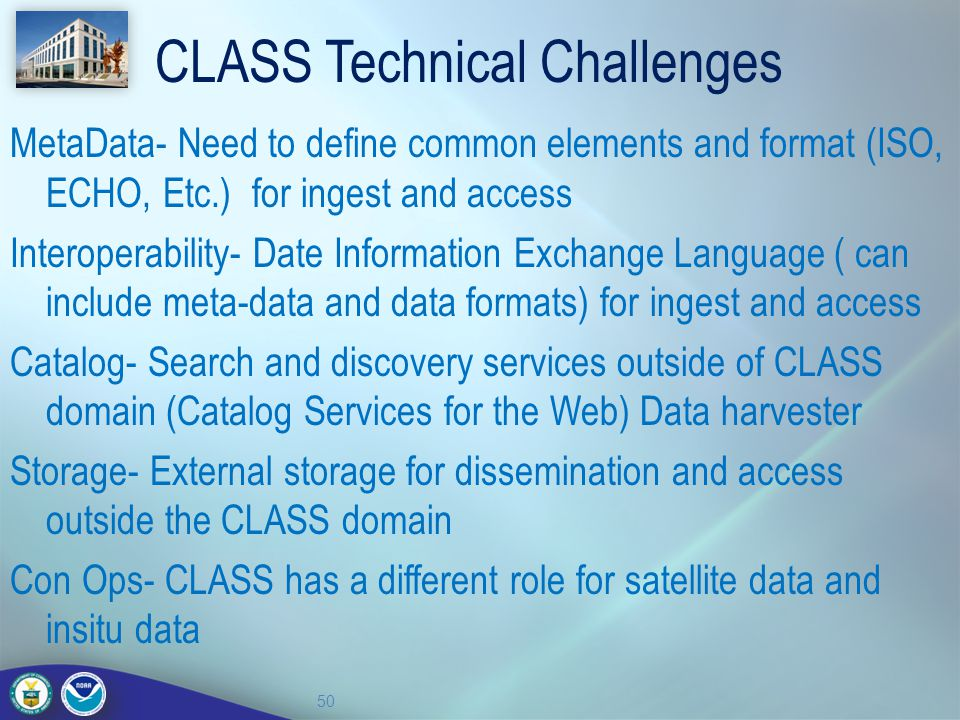 CLASS Technical Challenges MetaData- Need to define common elements and format (ISO, ECHO, Etc.) for ingest and access Interoperability- Date Informat