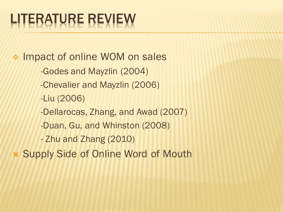 Impact of online WOM on sales -Godes and Mayzlin (2004) -Chevalier and Mayzlin (2006) -Liu (2006) -Dellarocas, Zhang, and Awad (2007) -Duan, Gu, and Whinston (2008) - Zhu and Zhang (2010)  Supply Side of Online Word of Mouth