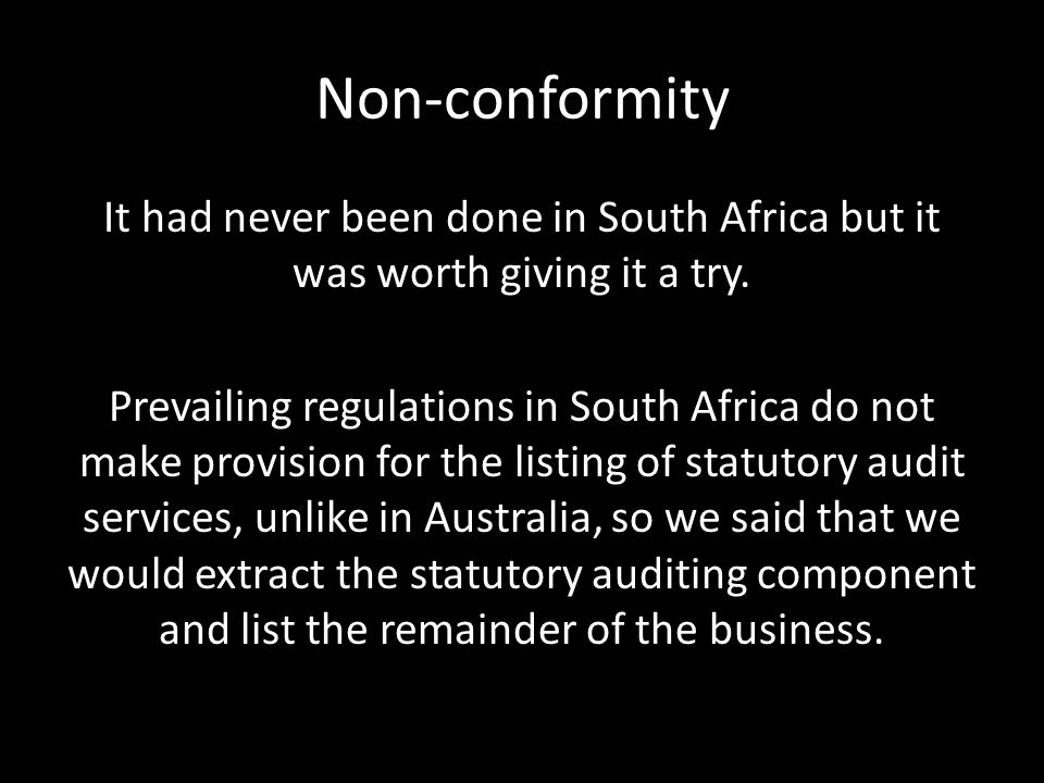 Non-conformity It had never been done in South Africa but it was worth giving it a try.