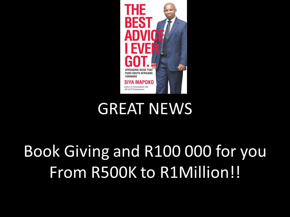 GREAT NEWS Book Giving and R100 000 for you From R500K to R1Million!!
