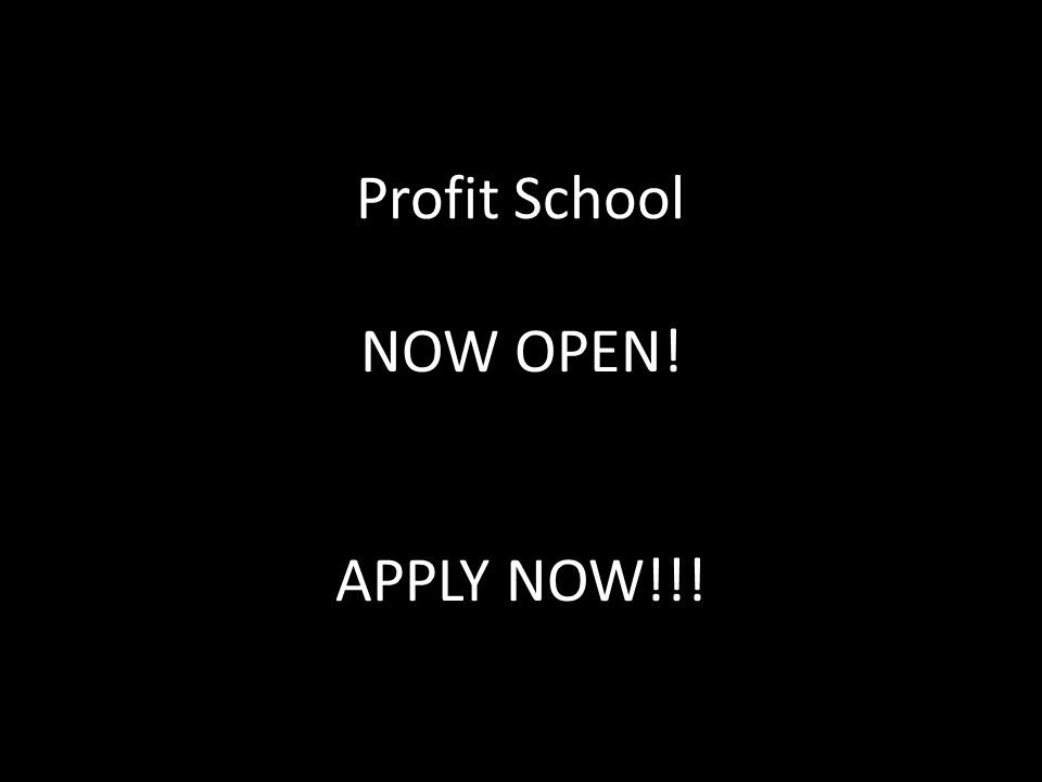 Profit School NOW OPEN! APPLY NOW!!!