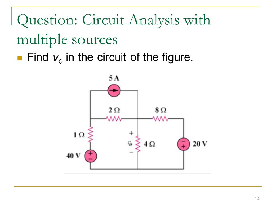 13 Question: Circuit Analysis with multiple sources Find v o in the circuit of the figure.