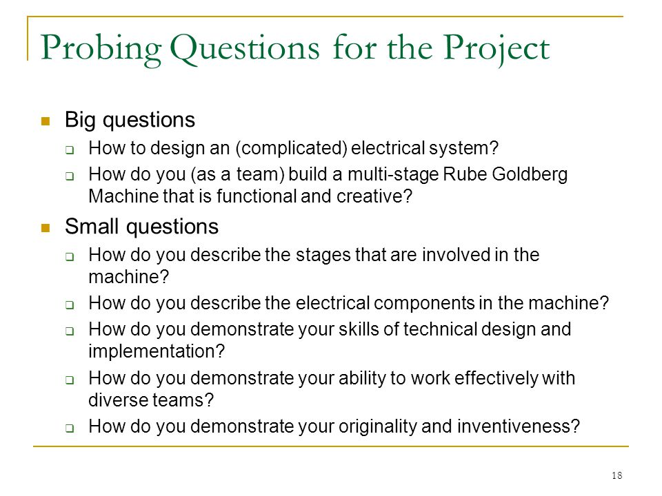 Probing Questions for the Project Big questions  How to design an (complicated) electrical system.