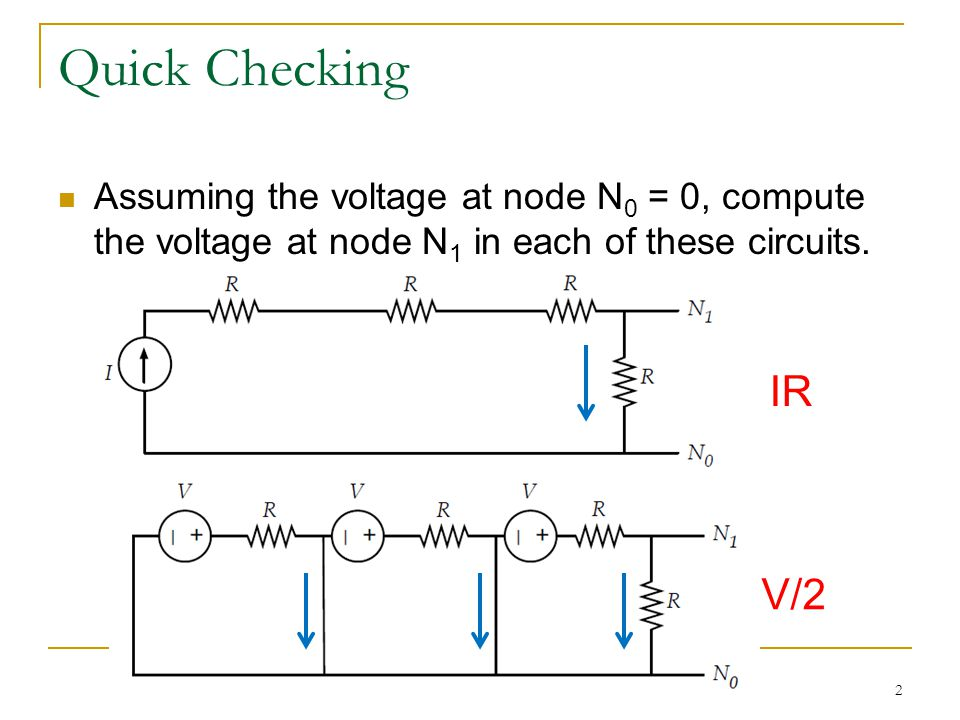 Quick Checking Assuming the voltage at node N 0 = 0, compute the voltage at node N 1 in each of these circuits.