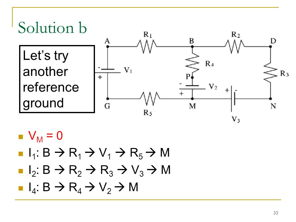 35 Solution b V M = 0 I 1 : B  R 1  V 1  R 5  M I 2 : B  R 2  R 3  V 3  M I 4 : B  R 4  V 2  M Let's try another reference ground