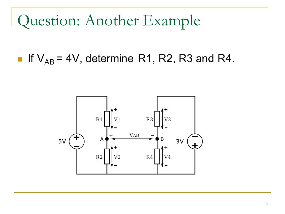 8 Solution V AB = 4V If V B = -1.5V  V A = 2.5V By potential divider, R1:R2 = 1:1, R3:R4 = 1:1 You can pick any value for resistances.
