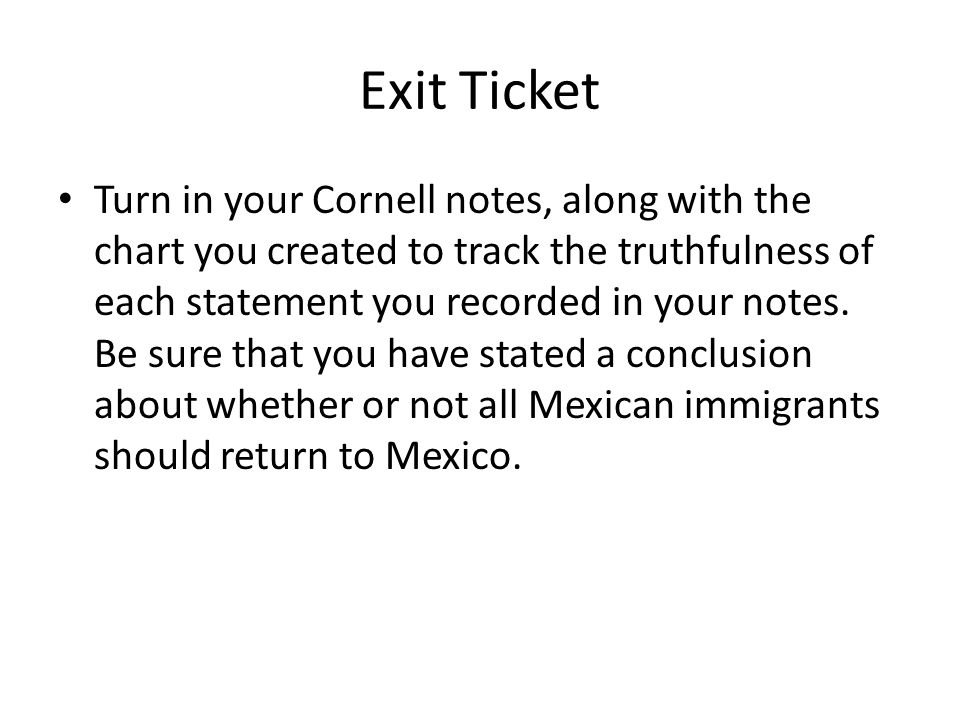 Exit Ticket Turn in your Cornell notes, along with the chart you created to track the truthfulness of each statement you recorded in your notes.