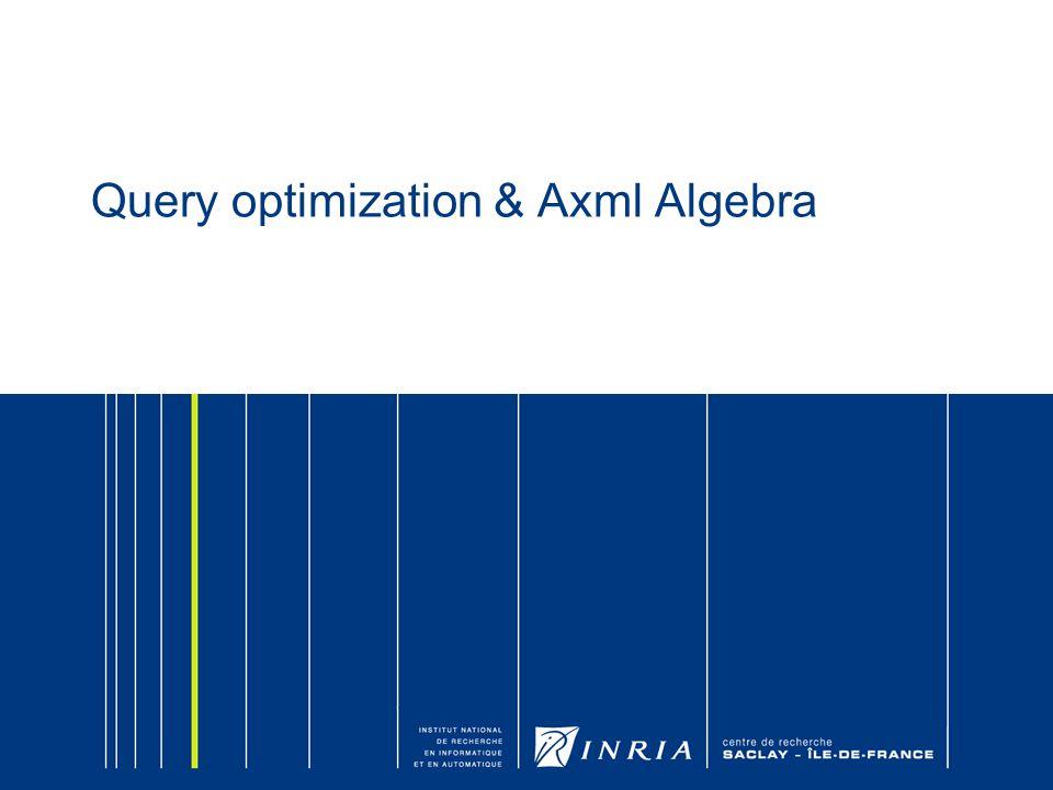 Query optimization & Axml Algebra