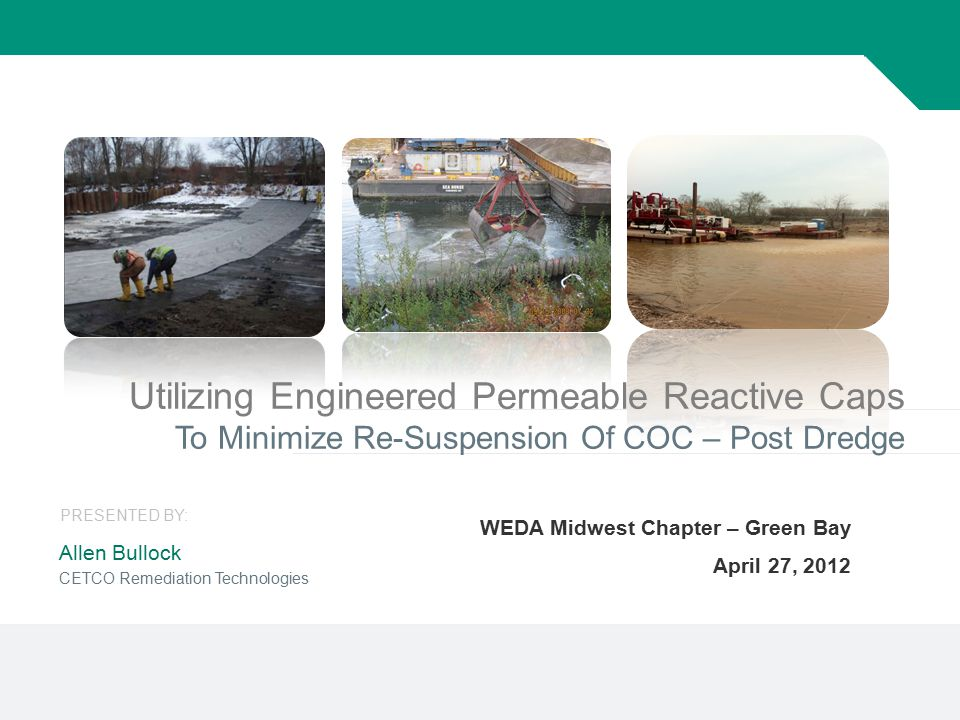 1 Utilizing Engineered Permeable Reactive Caps To Minimize Re-Suspension Of COC – Post Dredge WEDA Midwest Chapter – Green Bay April 27, 2012 Allen Bu