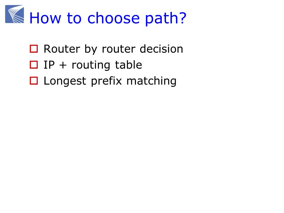 How to choose path  Router by router decision  IP + routing table  Longest prefix matching