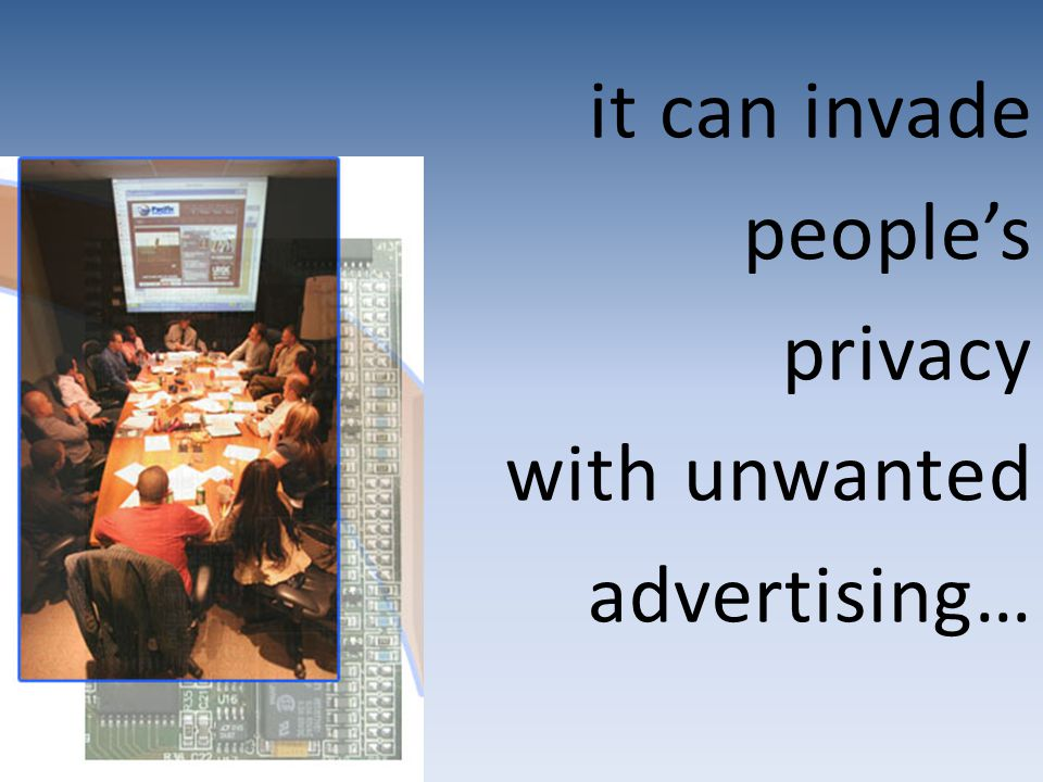 it can invade people's privacy with unwanted advertising…