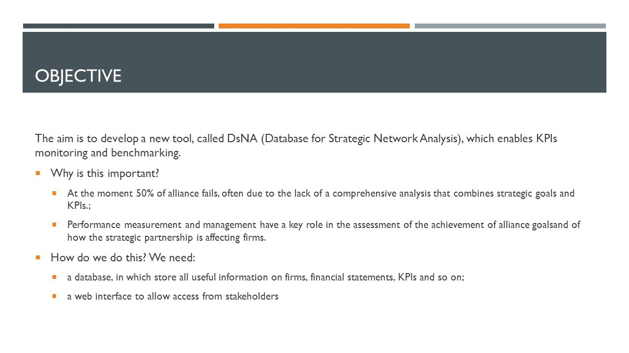 OBJECTIVE The aim is to develop a new tool, called DsNA (Database for Strategic Network Analysis), which enables KPIs monitoring and benchmarking.