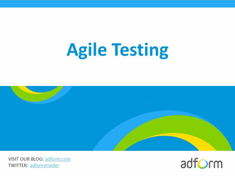VISIT OUR BLOG: adform.comadform.com TWITTER: adforminsideradforminsider  08/12/2011  migle@adform.com Agile Testing