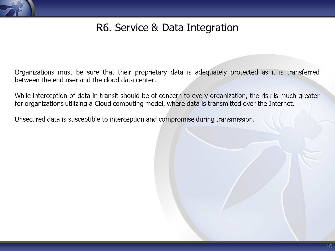 10 R6. Service & Data Integration Organizations must be sure that their proprietary data is adequately protected as it is transferred between the end