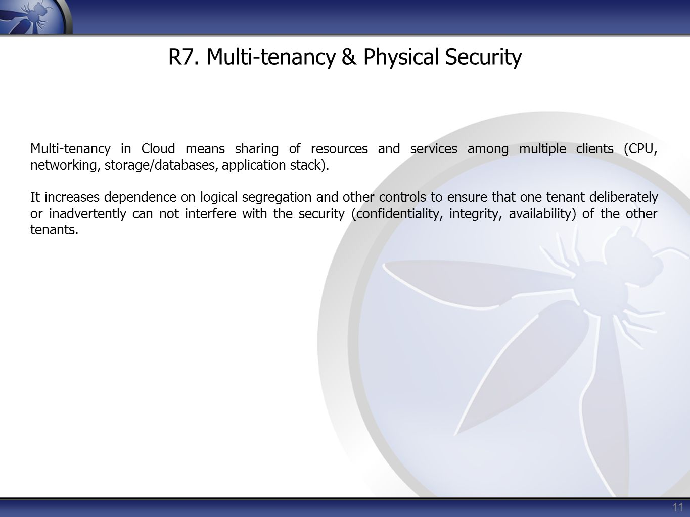 11 R7. Multi-tenancy & Physical Security Multi-tenancy in Cloud means sharing of resources and services among multiple clients (CPU, networking, stora