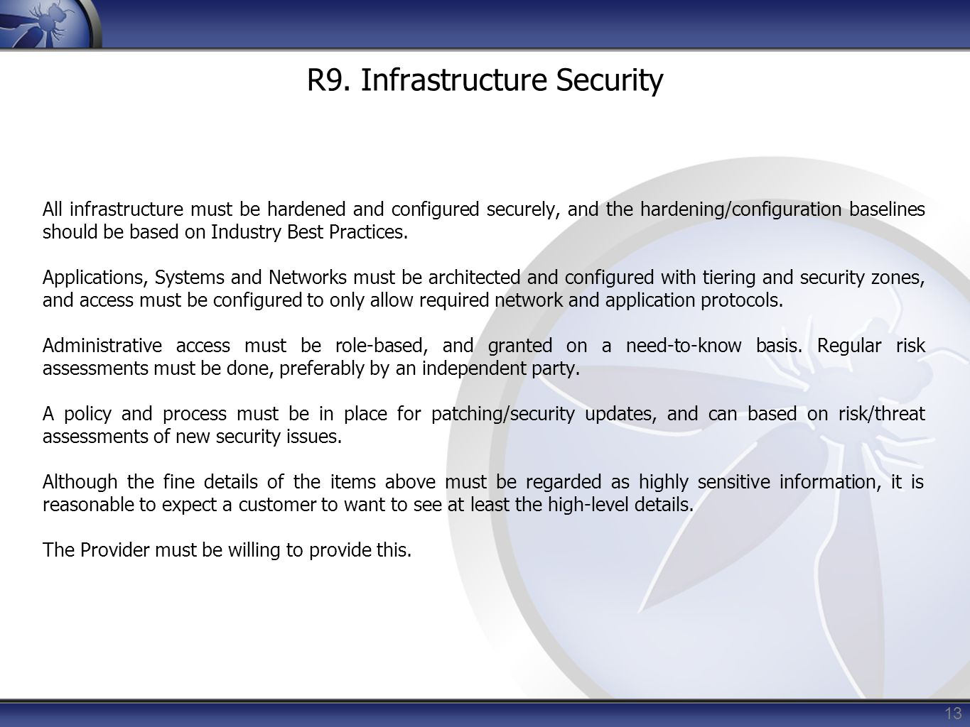 13 R9. Infrastructure Security All infrastructure must be hardened and configured securely, and the hardening/configuration baselines should be based