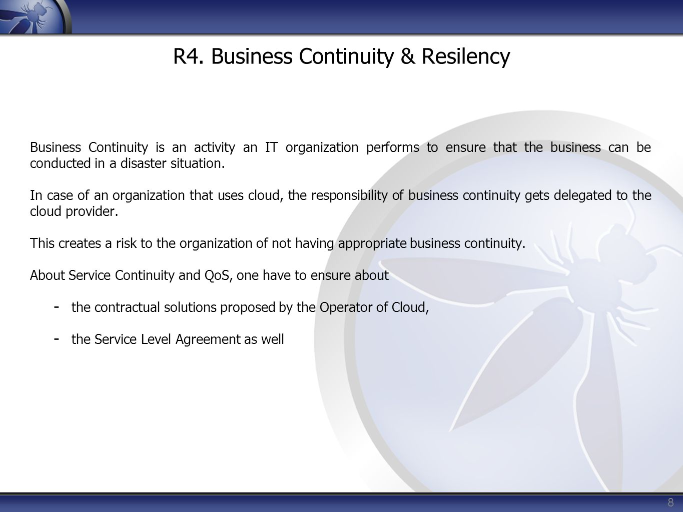 8 R4. Business Continuity & Resilency Business Continuity is an activity an IT organization performs to ensure that the business can be conducted in a